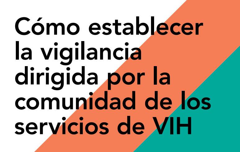 Cómo establecer la vigilancia dirigida por la comunidad de los servicios de VIH — Principios y procesos