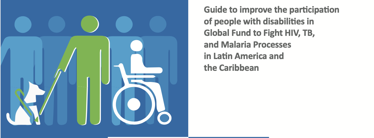 Guide to improve the participation of people with disabilities in Global Fund to Fight HIV, TB, and Malaria Processes in Latin America and the Caribbean