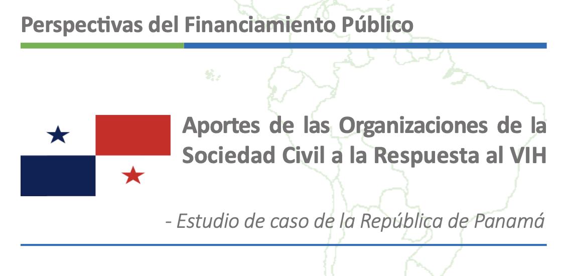 Perspectivas del Financiamiento Público. Aportes de las Organizaciones de la Sociedad Civil a la Respuesta al VIH. Estudio de caso de la República de Panamá